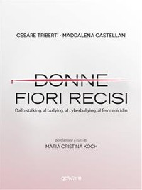 Cover Donne, fiori recisi. Dallo stalking, al bullying, al cyberbullying, al femminicidio