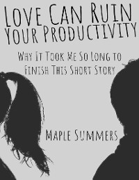 Cover Love Can Ruin Your Productivity: Why It Took Me So Long to Finish This Short Story