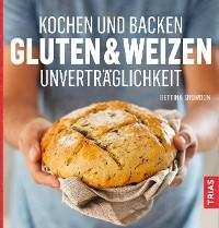 Cover Kochen und Backen: Gluten- & Weizen-Unverträglichkeit