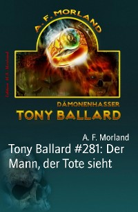 Cover Tony Ballard #281: Der Mann, der Tote sieht