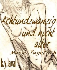 Cover Achtundzwanzig und nicht älter - Marys Tagebuch