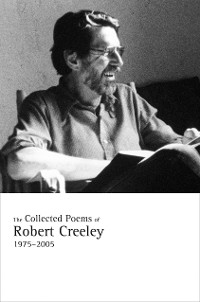 Cover The Collected Poems of Robert Creeley, 1975–2005