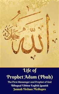 Cover Life of Prophet Adam (Pbuh) The First Messenger and Prophet of God Bilingual Edition English Spanish