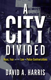 Cover A City Divided: Race, Fear and the Law in Police Confrontations