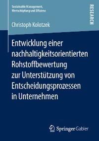 Cover Entwicklung einer nachhaltigkeitsorientierten Rohstoffbewertung zur Unterstützung von Entscheidungsprozessen in Unternehmen