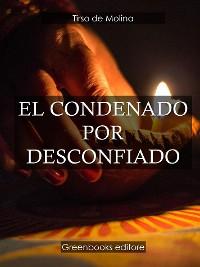 Cover El condenado por desconfiado