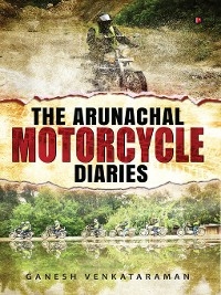 Cover The Arunachal Motorcycle Diaries