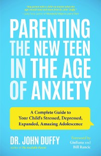 Cover Parenting the New Teen in the Age of Anxiety