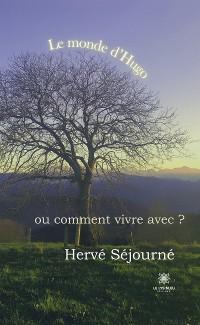 Cover Le monde d'Hugo ou comment vivre avec ?