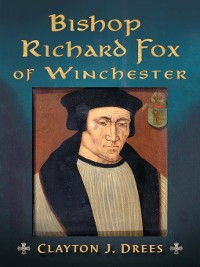 Cover Bishop Richard Fox of Winchester