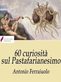 Cover 60 curiosità sul Pastafarianesimo