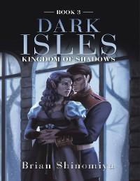 Cover Dark Isles: Kingdom of Shadows Book 3