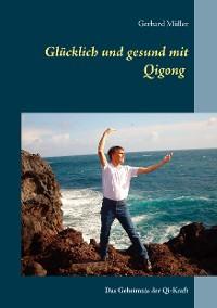 Cover Glücklich und gesund mit Qi Gong