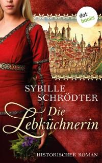 Cover Die Lebküchnerin: Die Lebkuchen-Saga - Erster Roman
