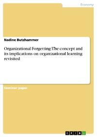 Cover Organizational Forgetting: The concept and its implications on organizational learning revisited