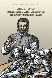 Cover Anxieties of Interiority and Dissection in Early Modern Spain