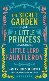 Cover Frances Hodgson Burnett: The Secret Garden, A Little Princess, Little Lord Fauntleroy (LOA #323)