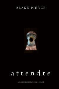 Cover Attendre (Les Origines de Riley Paige – Tome 2)