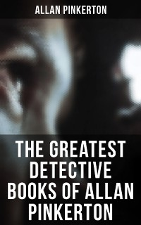 Cover The Greatest Detective Books of Allan Pinkerton