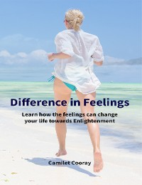 Cover Difference In Feelings: Learn How the Feelings Can Change Your Life Towards Enlightenment