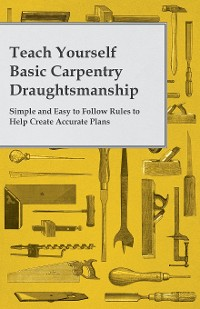 Cover Teach Yourself Basic Carpentry Draughtsmanship - Simple and Easy to Follow Rules to Help Create Accurate Plans