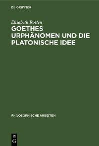 Cover Goethes Urphänomen und die platonische Idee