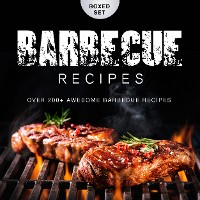 Cover Barbecue Recipes Over 200+ Awesome Barbecue Recipes (Boxed Set)