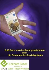Cover 8,50 € von der Seele geschrieben oder die Evolution des Sozialsystems