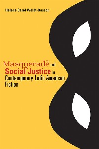 Cover Masquerade and Social Justice in Contemporary Latin American Fiction