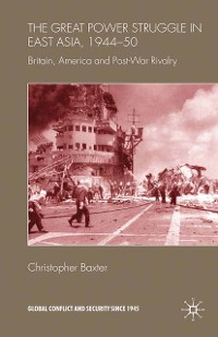 Cover The Great Power Struggle in East Asia, 1944-50