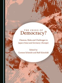 Cover The Crisis of Democracy? Chances, Risks and Challenges in Japan (Asia) and Germany (Europe)