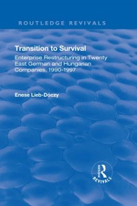 Cover Transition in Survival: Enterprise Restructuring in Twenty East German and Hungarian Companies 1990-1997