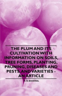 Cover Plum and Its Cultivation with Information on Soils, Tree Forms, Planting, Pruning, Diseases and Pests, and Varieties - An Article