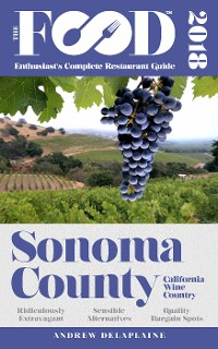 Cover SONOMA COUNTY - 2018 - The Food Enthusiast's Complete Restaurant Guide