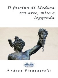 Cover Il Fascino Di Medusa Tra Arte, Mito E Leggenda