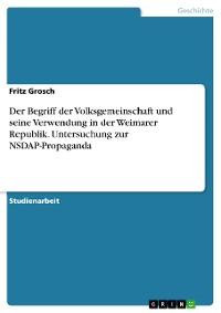Cover Der Begriff der Volksgemeinschaft und seine Verwendung in der Weimarer Republik. Untersuchung zur NSDAP-Propaganda