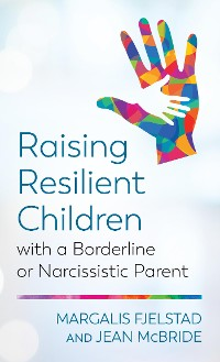 Cover Raising Resilient Children with a Borderline or Narcissistic Parent