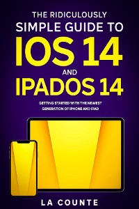 Cover The Ridiculously Simple Guide to iOS 14 and iPadOS 14