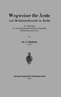 Cover Wegweiser fur Arzte und Medizinstudierende in Berlin zur Benutzung von Unterstutzungseinrichtungen, Stipendien, Wohlfahrtsanstalten usw