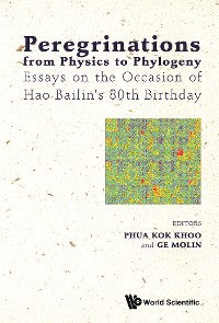 Cover Peregrinations From Physics To Phylogeny: Essays On The Occasion Of Hao Bailin's 80th Birthday