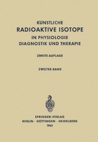 Cover Radioactive Isotopes in Physiology Diagnostics and Therapy / Kunstliche Radioaktive Isotope in Physiologie Diagnostik und Therapie