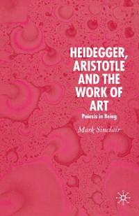Cover Heidegger, Aristotle and the Work of Art