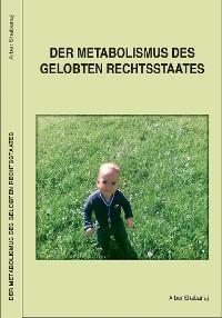 Cover Der Metabolismus des gelobten Rechtsstaates