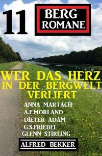 Cover Wer das Herz in der Bergwelt verliert:11 Bergromane