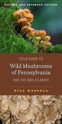 Cover Field Guide to Wild Mushrooms of Pennsylvania and the Mid-Atlantic