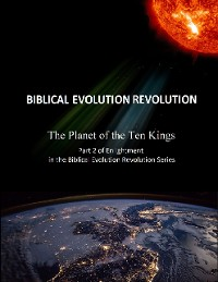 Cover The Planet of the Ten Kings Part 2 of Enlightenment In the Biblical Evolution Revolution Series