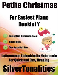 Cover Petite Christmas Booklet Y - For Beginner and Novice Pianists Hampshire Mummer's Carol Jingle Bells Star Beautiful Star Letter Names Embedded In Noteheads for Quick and Easy Reading
