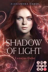 Cover Shadow of Light: Lunajas Gabe (Die Vorgeschichte inklusive XXL-Leseprobe zur Reihe)