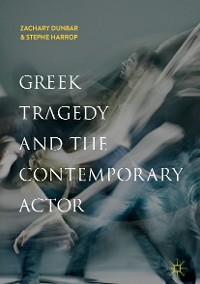 Cover Greek Tragedy and the Contemporary Actor