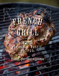 Cover French Grill: 125 Refined & Rustic Recipes